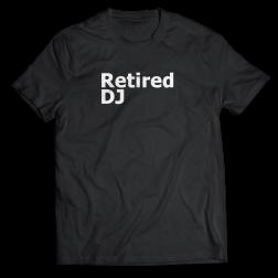 DJ tshirt Retired DJ